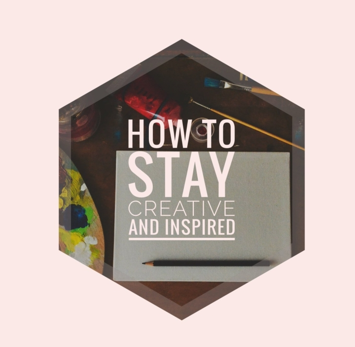How To Stay Creative andInspired